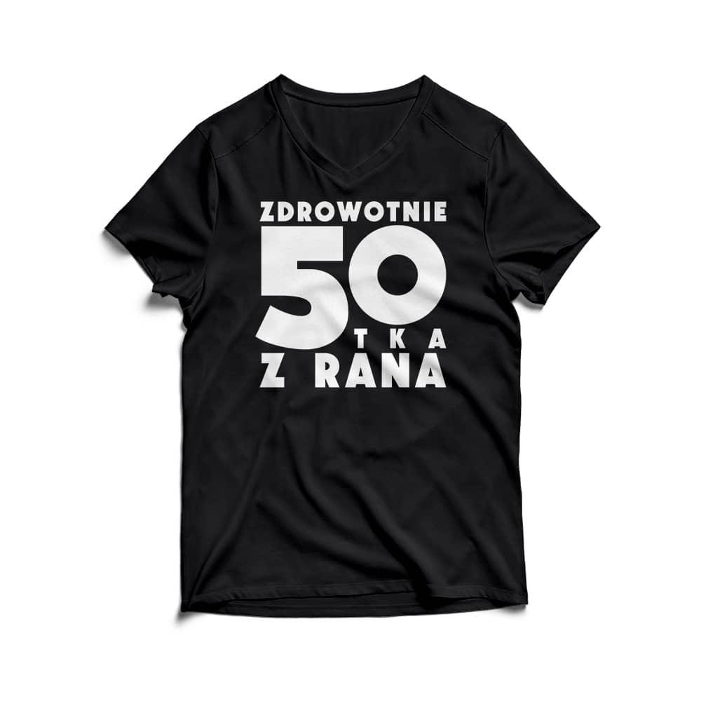 Koszulka Zdrowotnie 50 z rana - Preorder